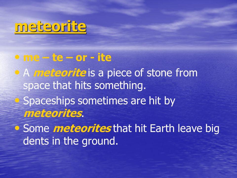 meteorite me – te – or - ite