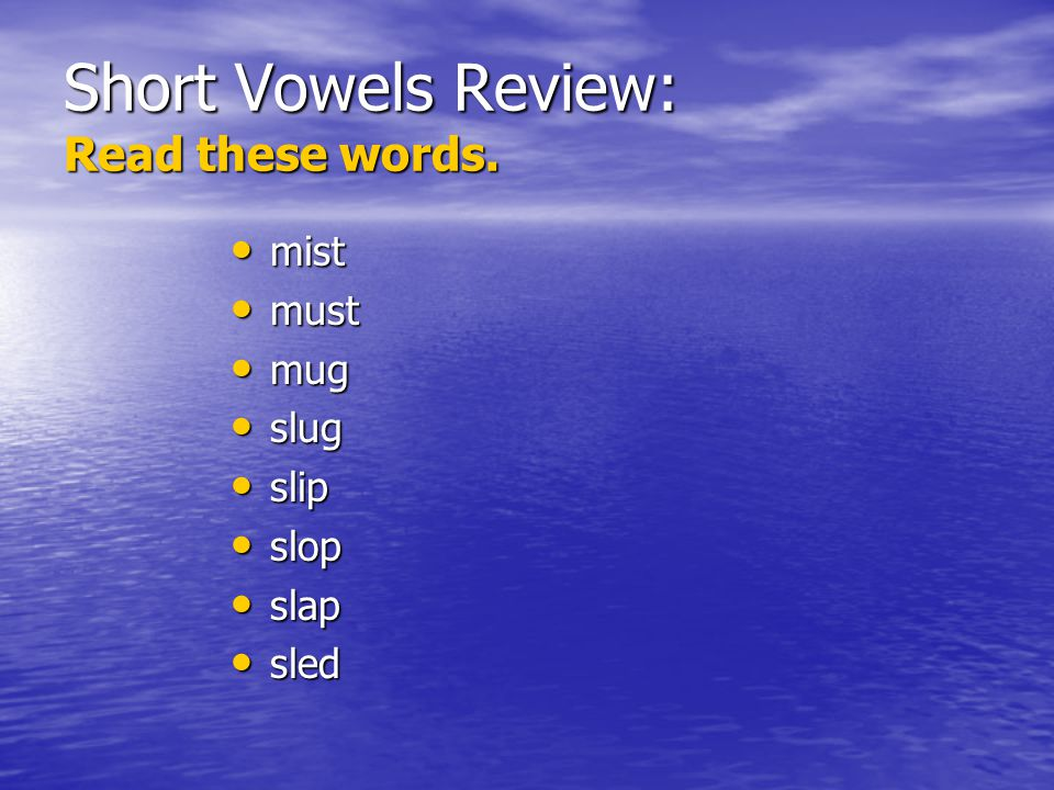 Short Vowels Review: Read these words.