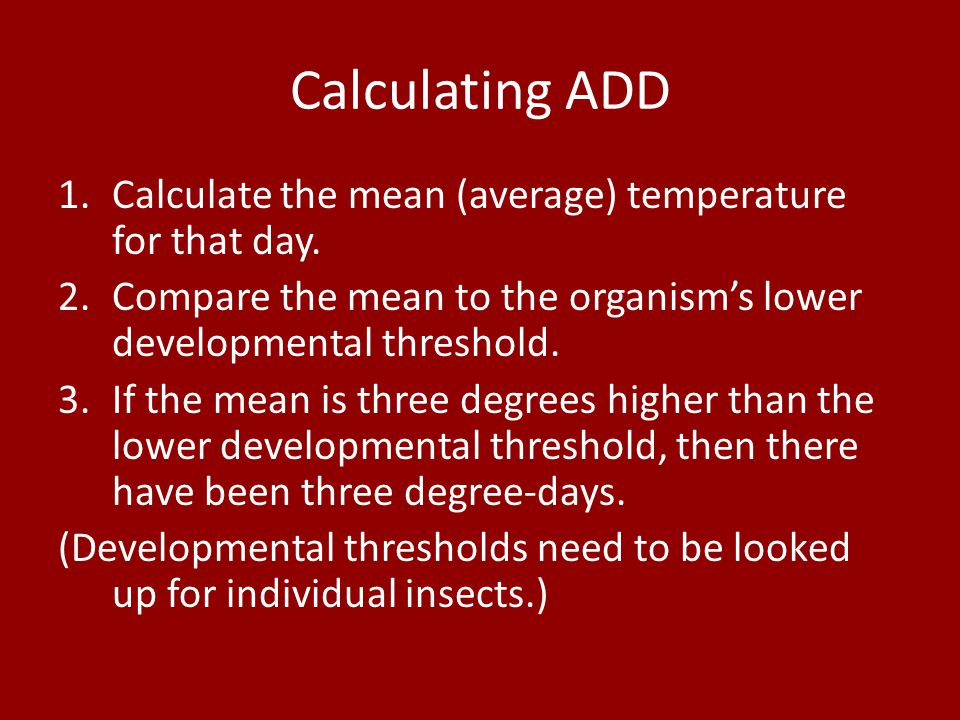 Calculating ADD Calculate the mean (average) temperature for that day.