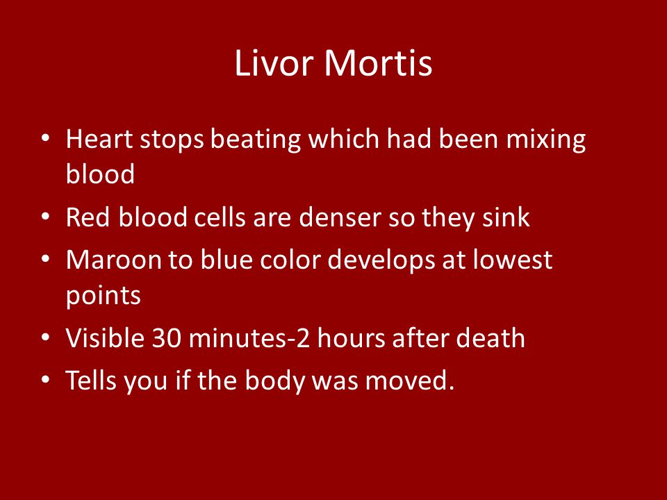 Livor Mortis Heart stops beating which had been mixing blood