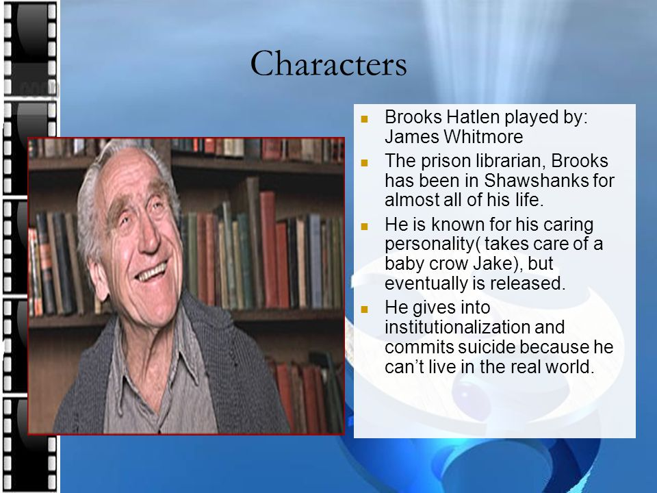 Characters Brooks Hatlen played by: James Whitmore