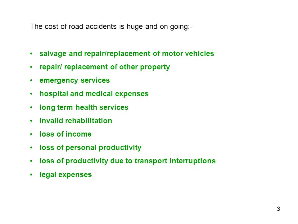 The cost of road accidents is huge and on going:-