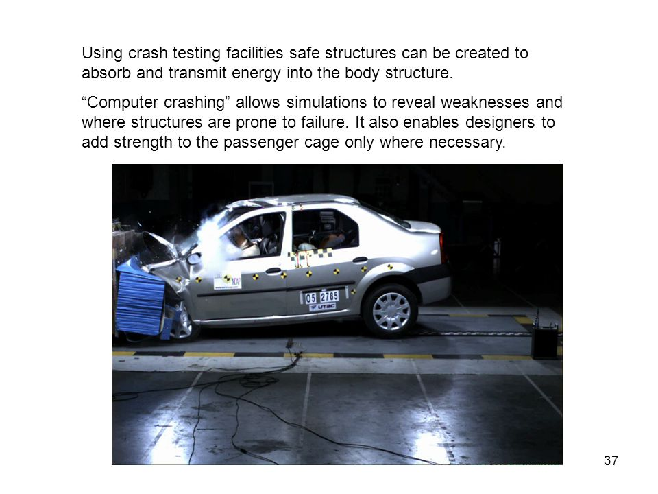 Using crash testing facilities safe structures can be created to absorb and transmit energy into the body structure.