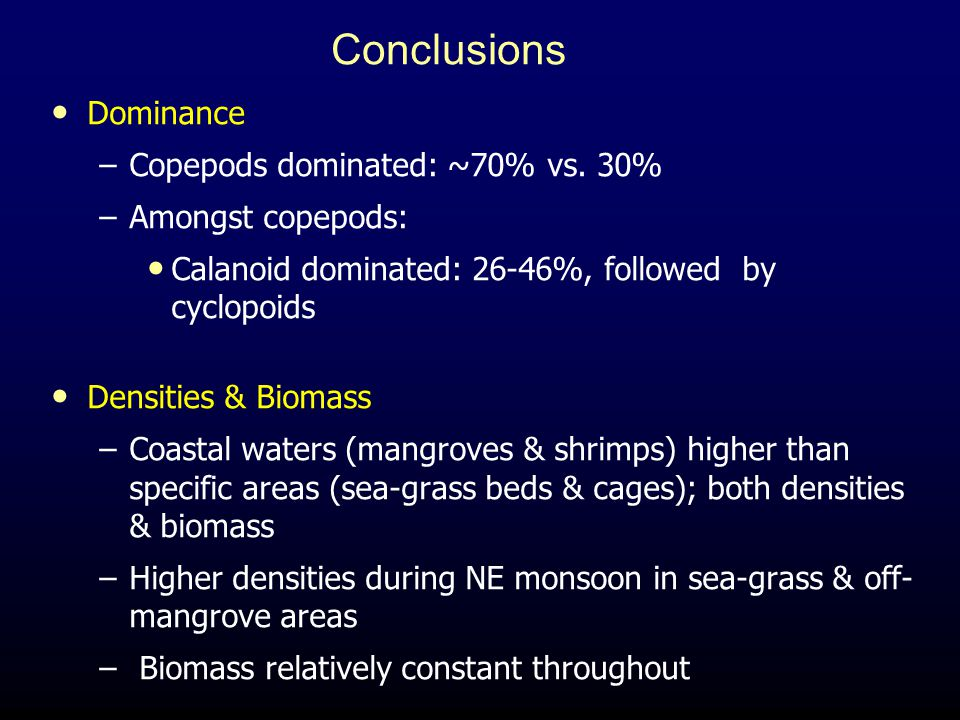 Conclusions Dominance Copepods dominated: ~70% vs. 30%