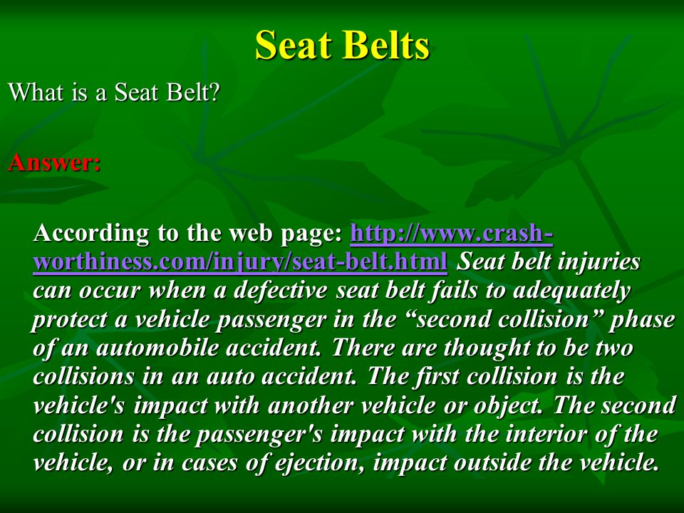 Seat Belts What is a Seat Belt Answer:
