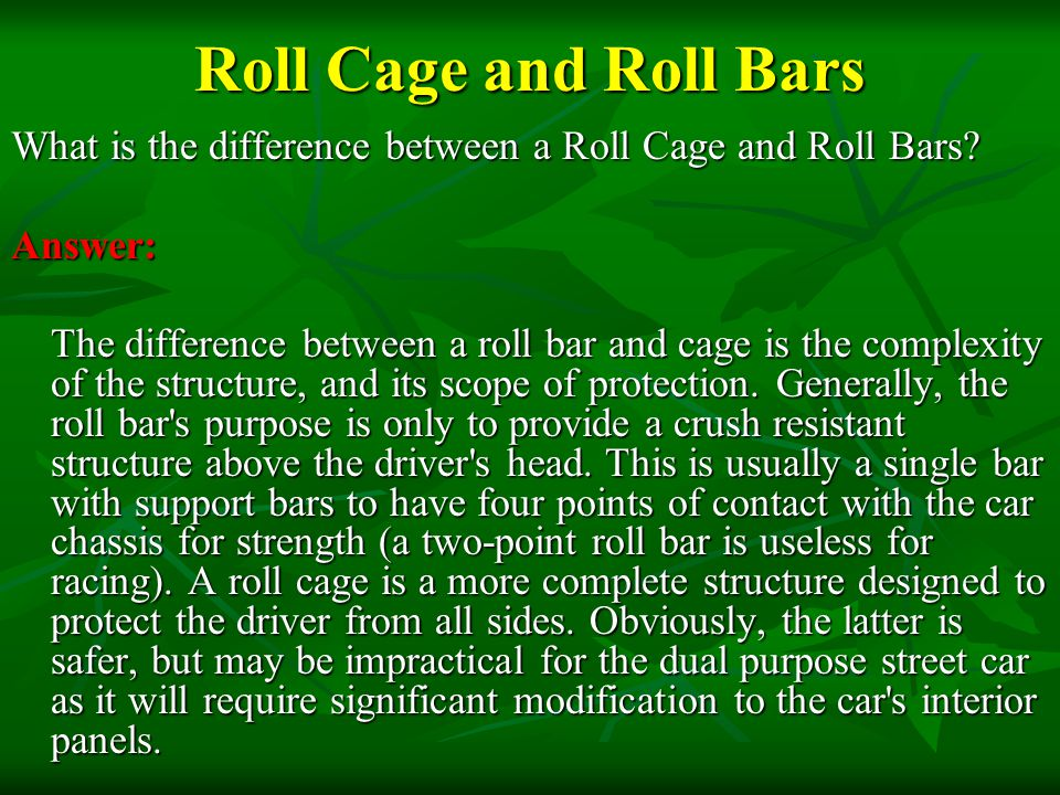 Roll Cage and Roll Bars What is the difference between a Roll Cage and Roll Bars Answer: