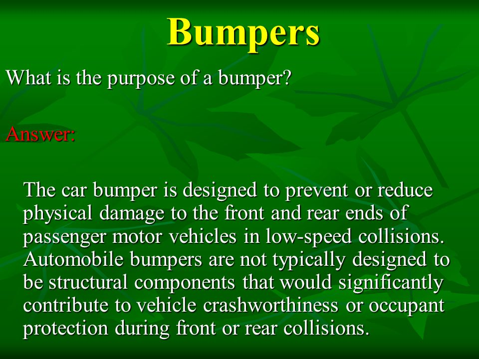 Bumpers What is the purpose of a bumper Answer: