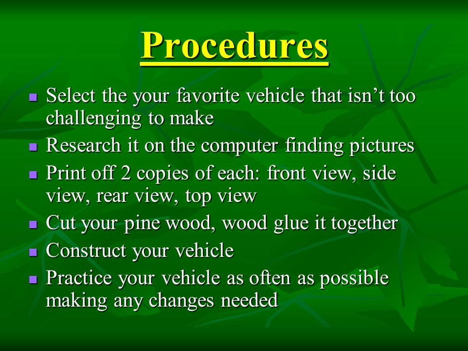 Procedures Select the your favorite vehicle that isn't too challenging to make. Research it on the computer finding pictures.
