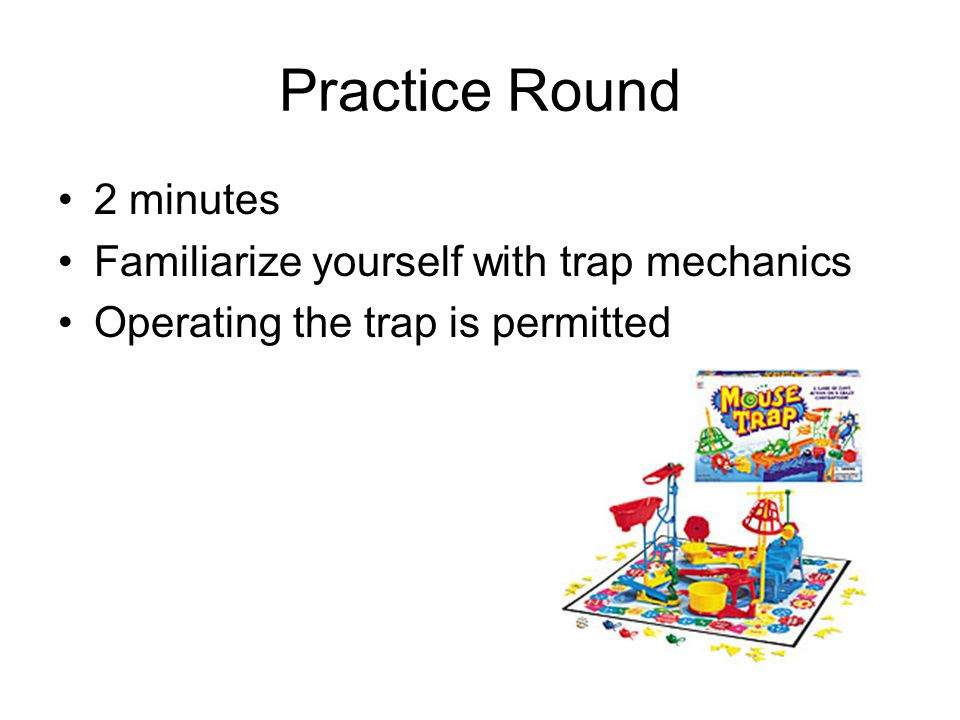 Practice Round 2 minutes Familiarize yourself with trap mechanics