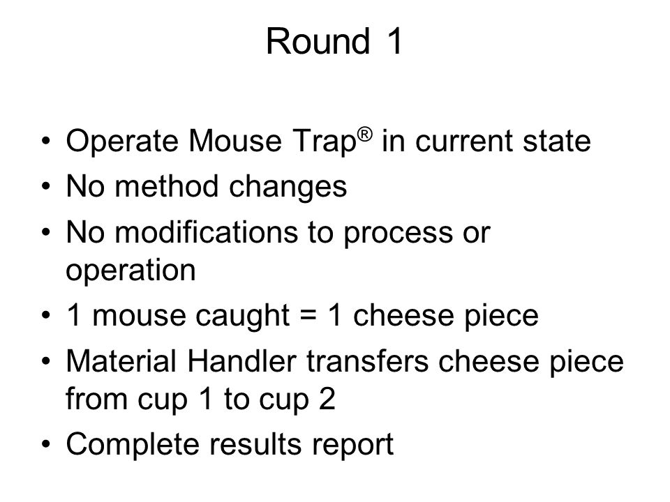 Round 1 Operate Mouse Trap® in current state No method changes
