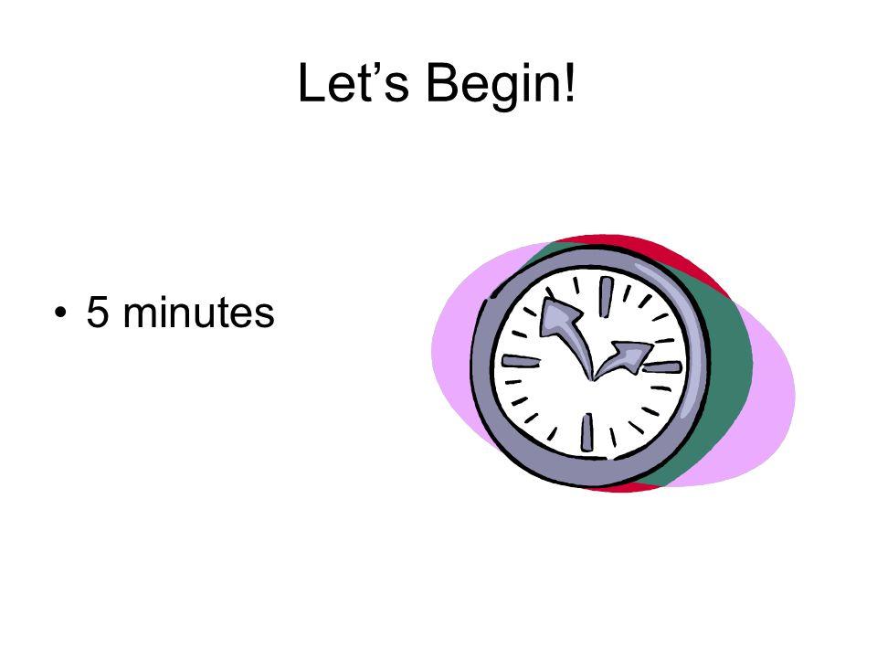 Let's Begin! 5 minutes