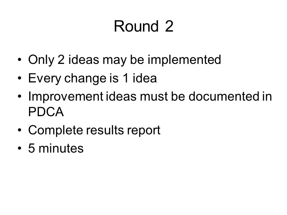 Round 2 Only 2 ideas may be implemented Every change is 1 idea