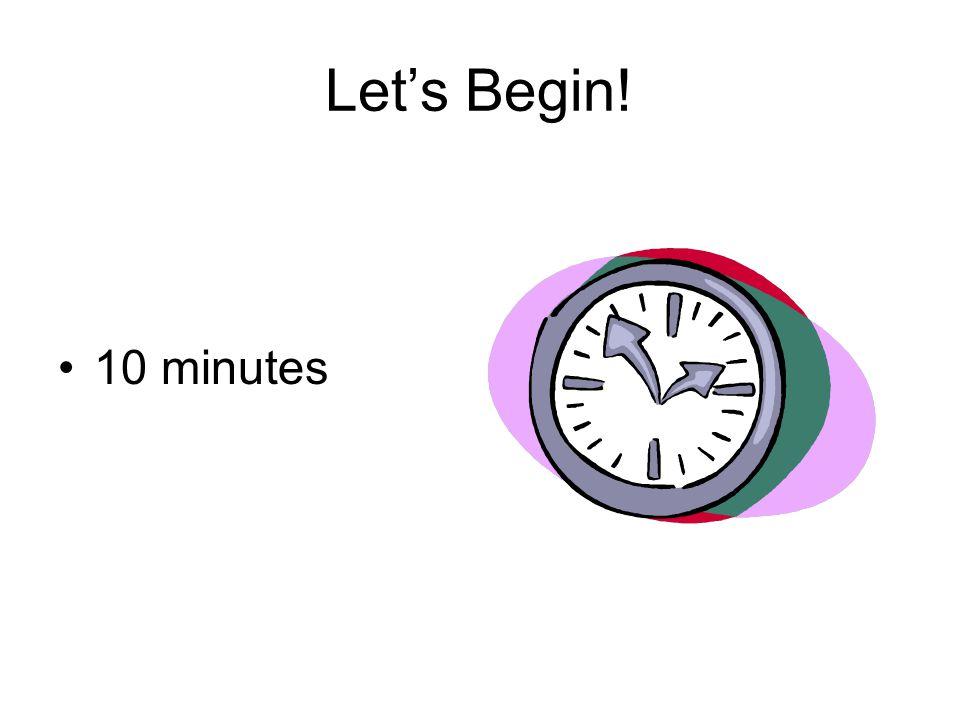 Let's Begin! 10 minutes