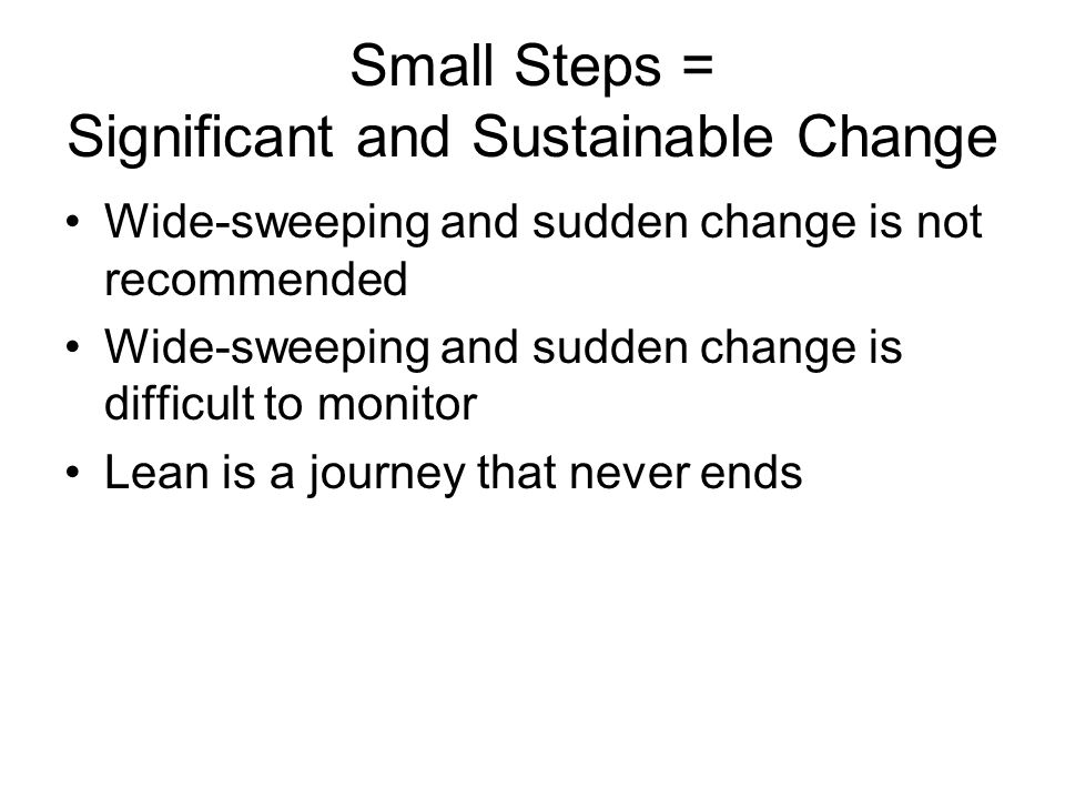 Small Steps = Significant and Sustainable Change