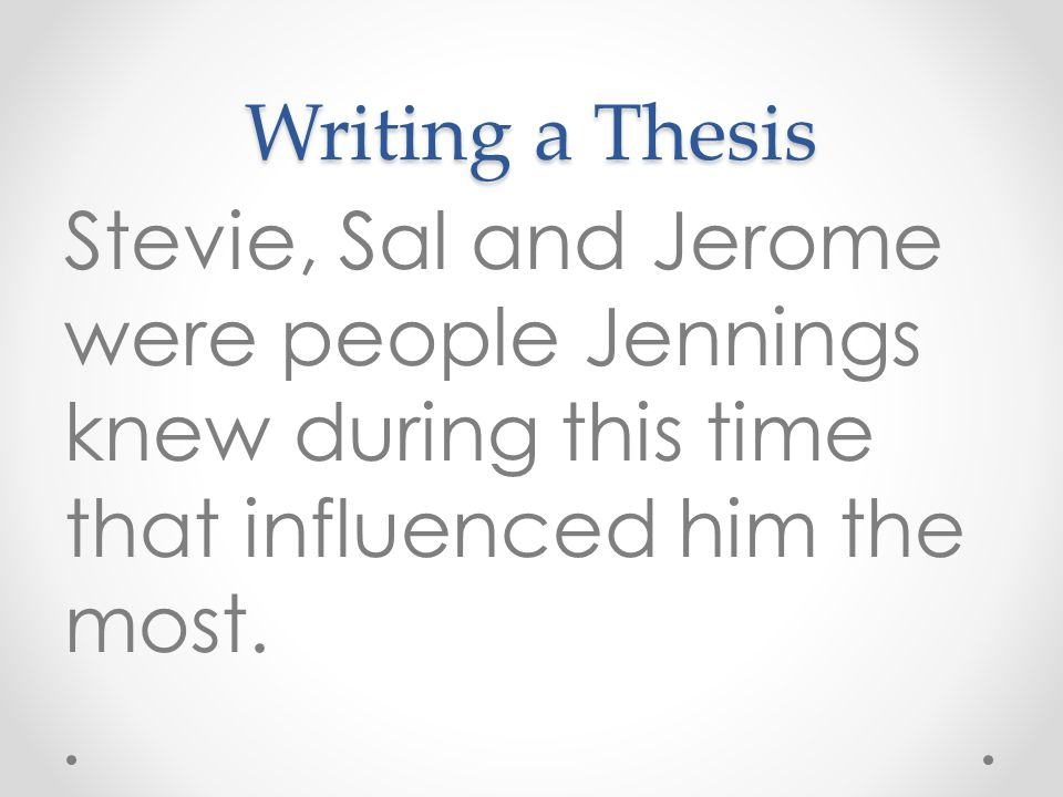 Writing a Thesis Stevie, Sal and Jerome were people Jennings knew during this time that influenced him the most.