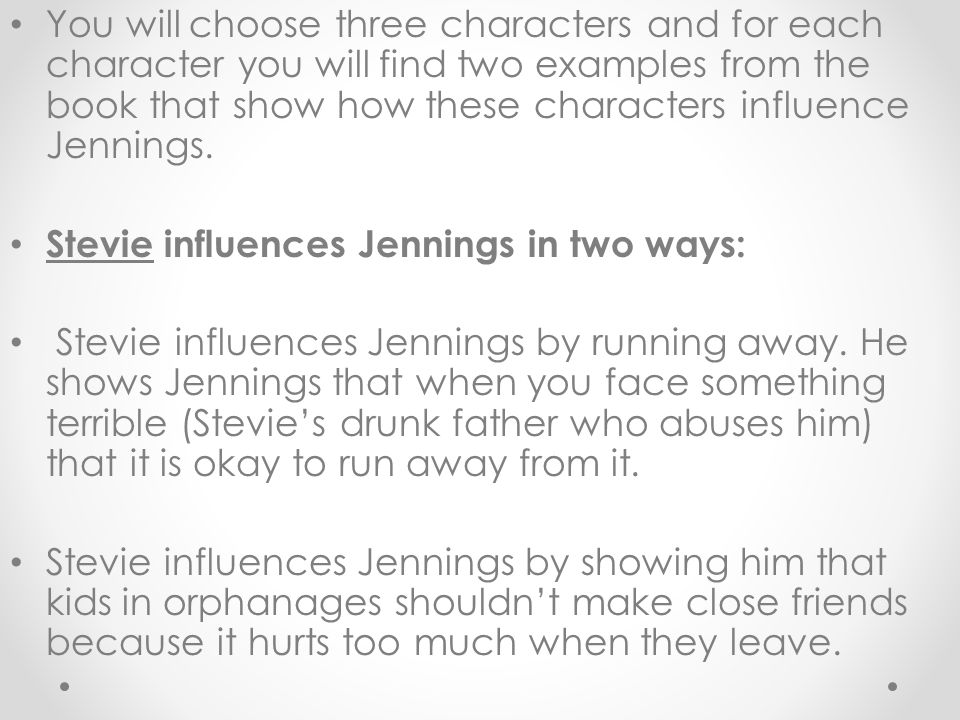 You will choose three characters and for each character you will find two examples from the book that show how these characters influence Jennings.
