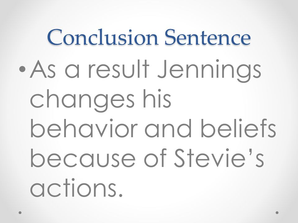 Conclusion Sentence As a result Jennings changes his behavior and beliefs because of Stevie's actions.