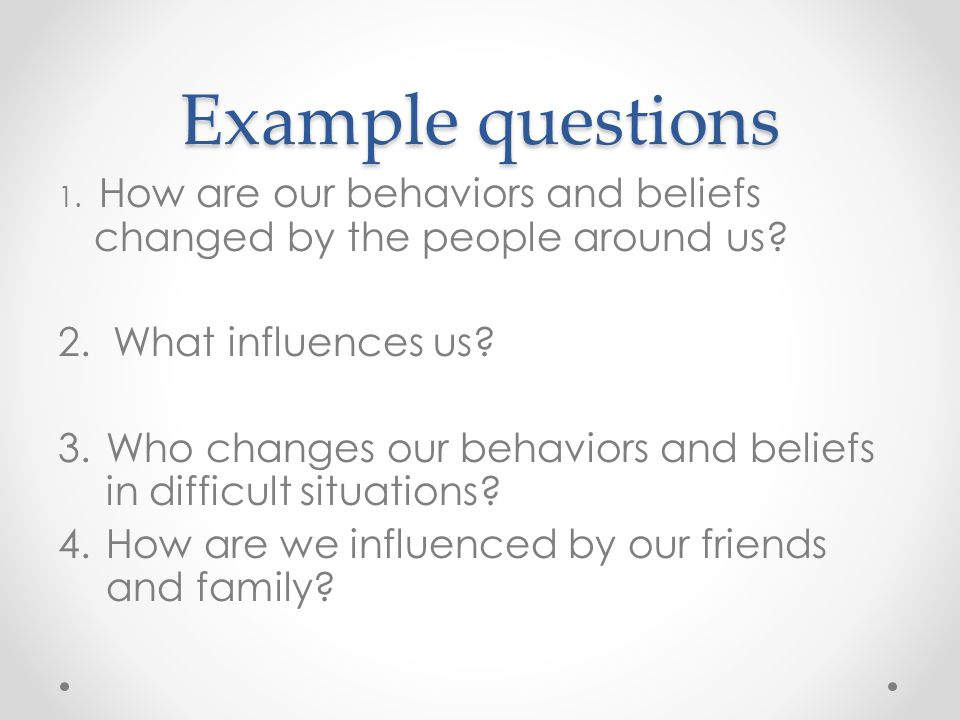 Example questions 2. What influences us