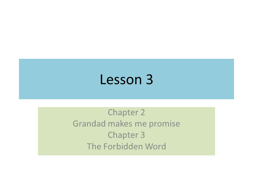 Chapter 2 Grandad makes me promise Chapter 3 The Forbidden Word