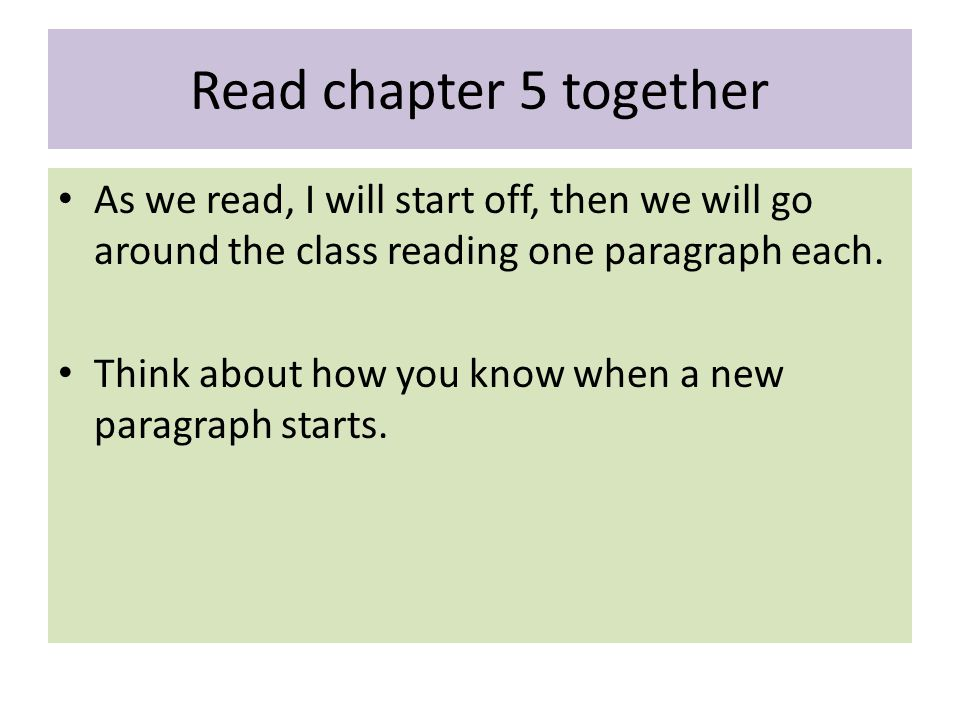 Read chapter 5 together As we read, I will start off, then we will go around the class reading one paragraph each.
