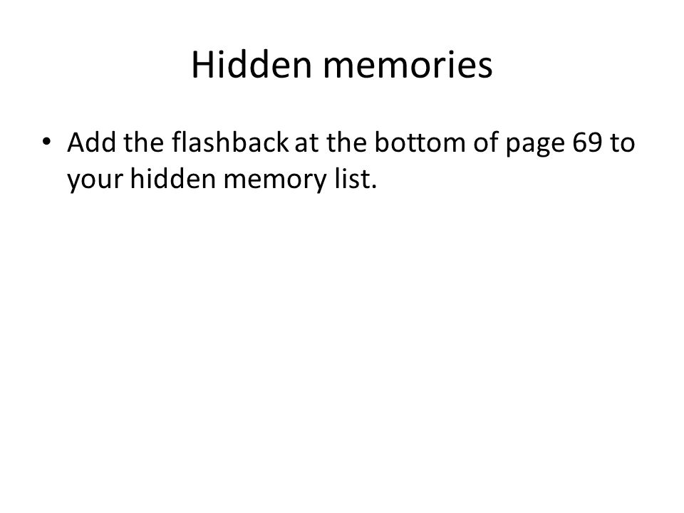 Hidden memories Add the flashback at the bottom of page 69 to your hidden memory list.