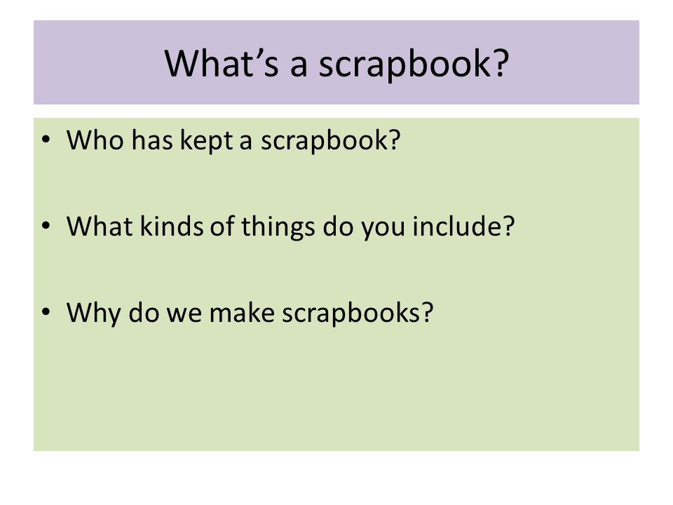 What's a scrapbook Who has kept a scrapbook
