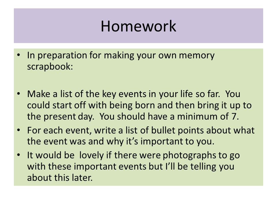 Homework In preparation for making your own memory scrapbook: