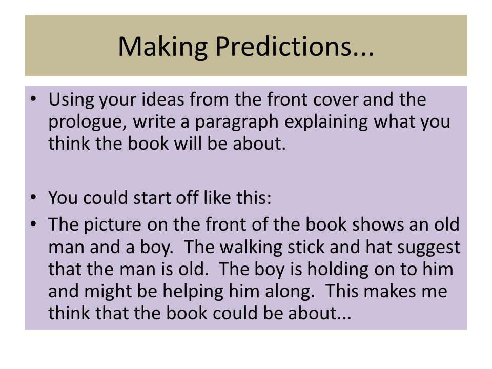 Making Predictions... Using your ideas from the front cover and the prologue, write a paragraph explaining what you think the book will be about.
