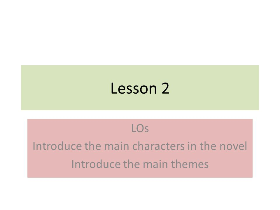 Lesson 2 LOs Introduce the main characters in the novel