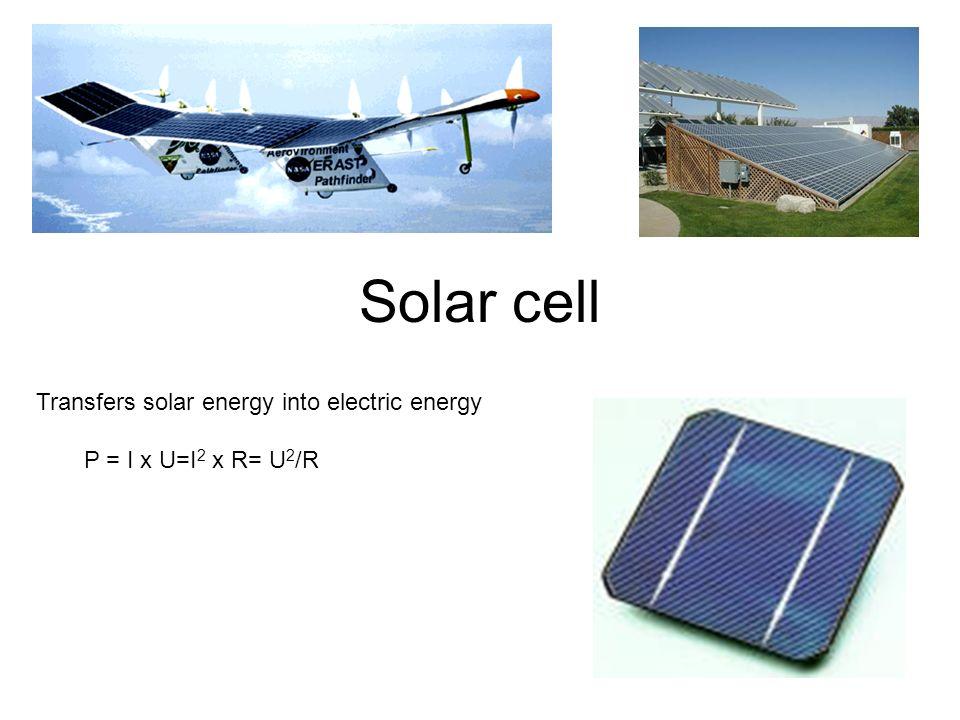 Solar cell Transfers solar energy into electric energy