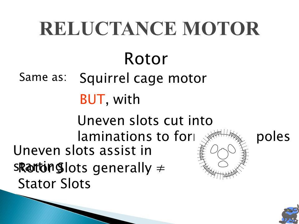 RELUCTANCE MOTOR Rotor Squirrel cage motor BUT, with