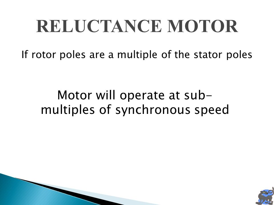 RELUCTANCE MOTOR If rotor poles are a multiple of the stator poles.