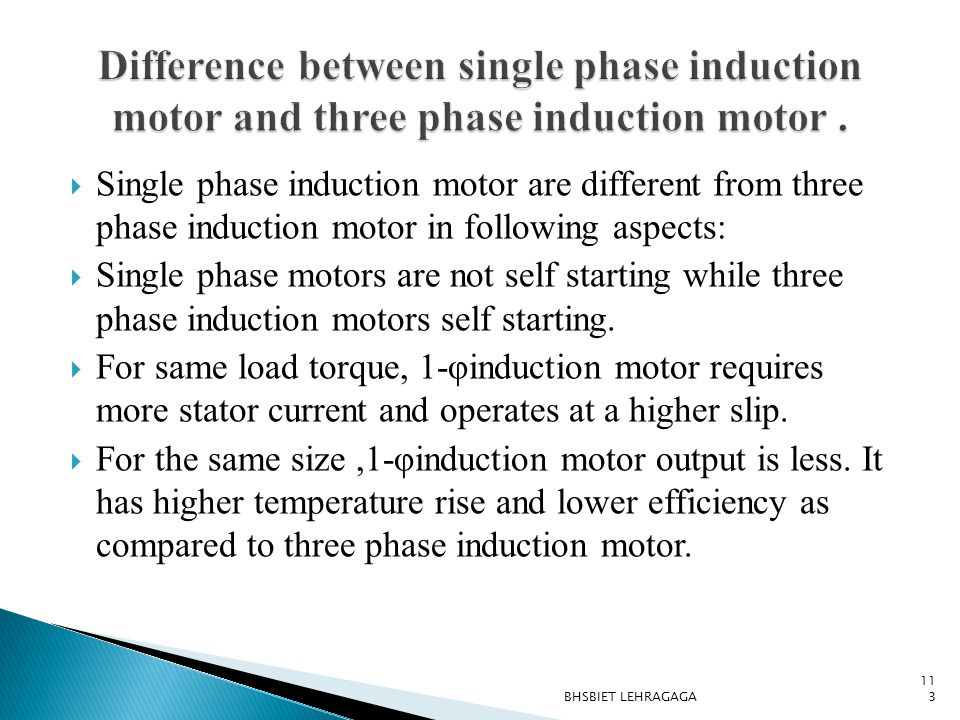 Difference between single phase induction motor and three phase induction motor .