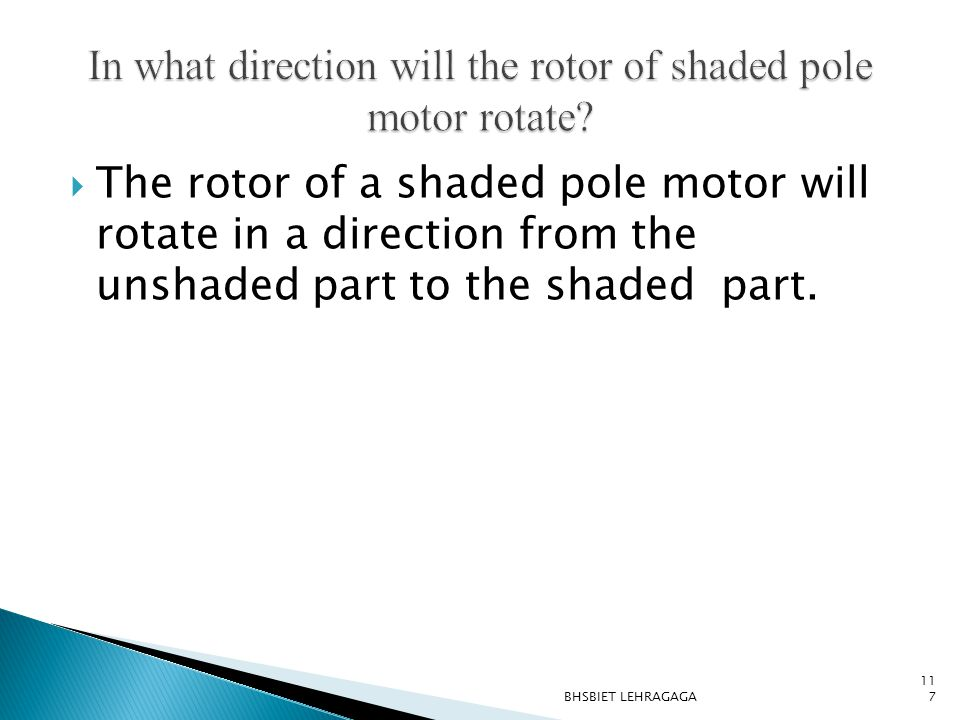 In what direction will the rotor of shaded pole motor rotate