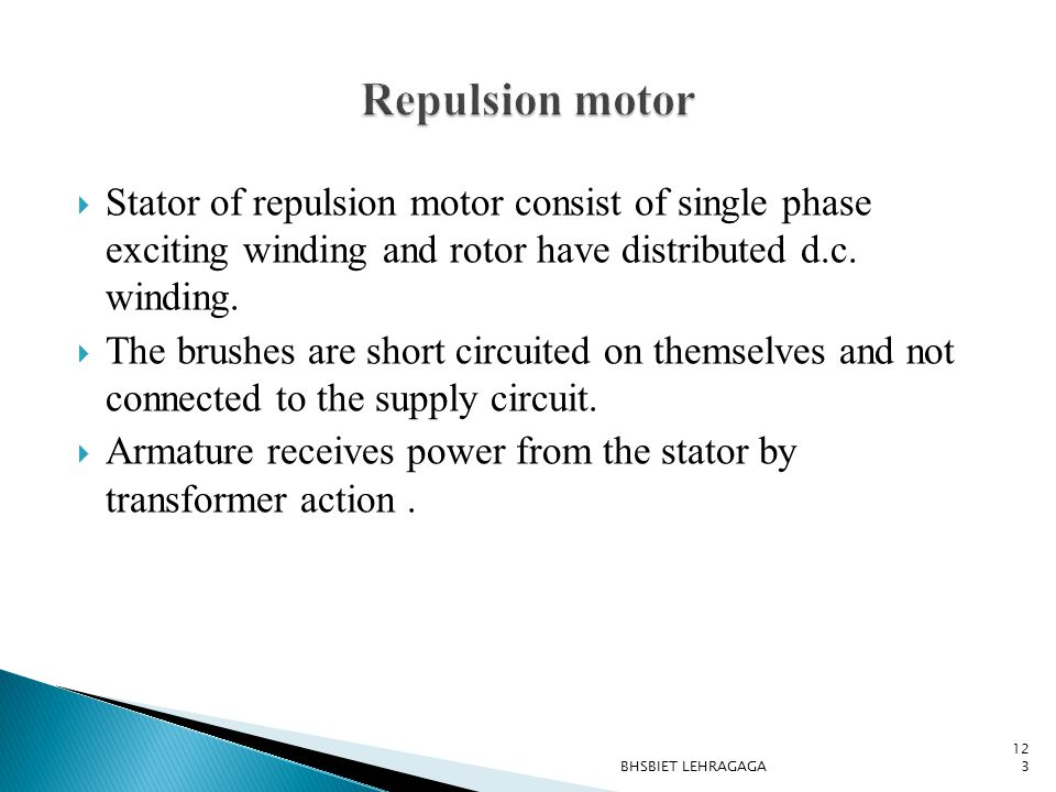 Repulsion motor Stator of repulsion motor consist of single phase exciting winding and rotor have distributed d.c. winding.
