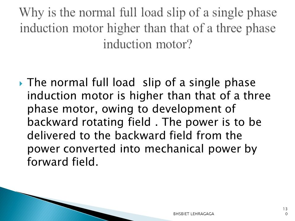 Why is the normal full load slip of a single phase induction motor higher than that of a three phase induction motor