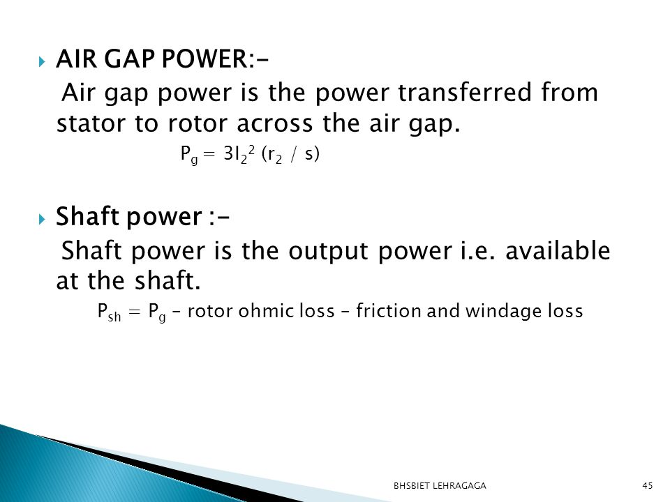 Shaft power is the output power i.e. available at the shaft.