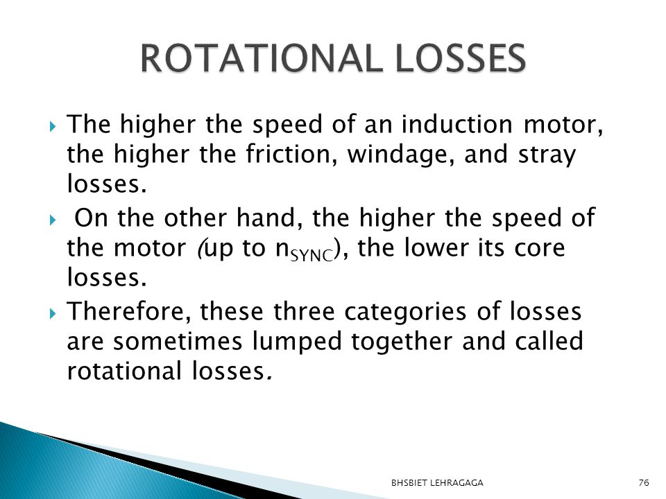ROTATIONAL LOSSES The higher the speed of an induction motor, the higher the friction, windage, and stray losses.