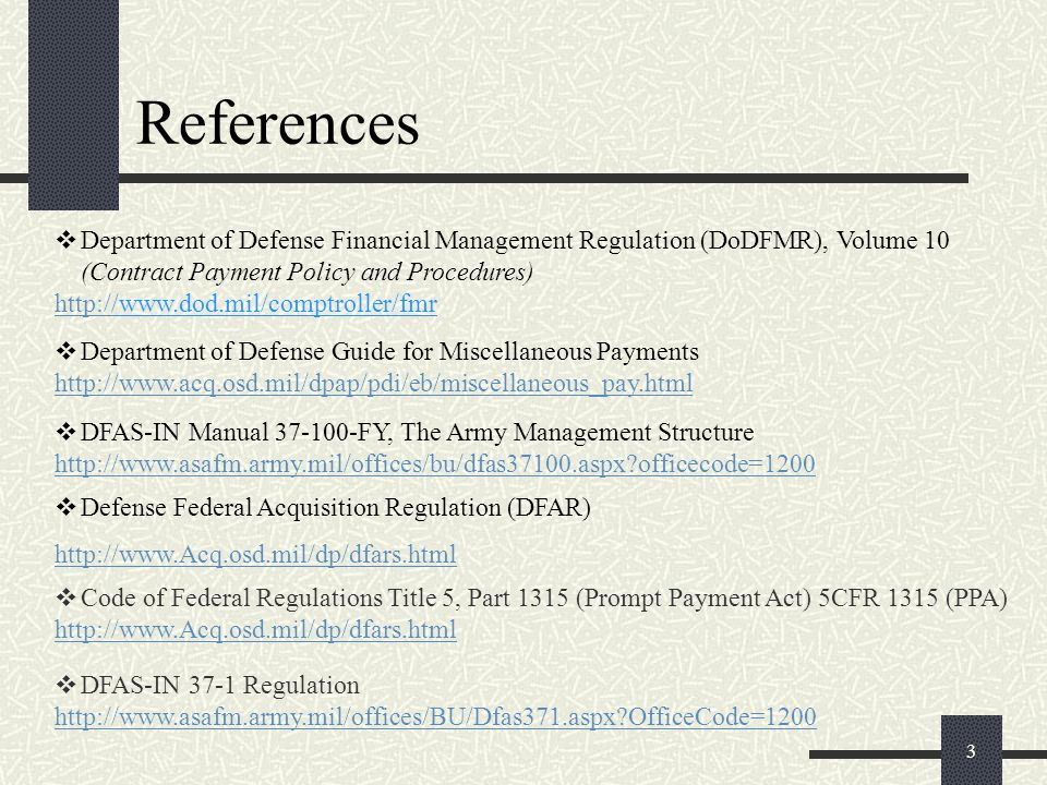 References Department of Defense Financial Management Regulation (DoDFMR), Volume 10 (Contract Payment Policy and Procedures)