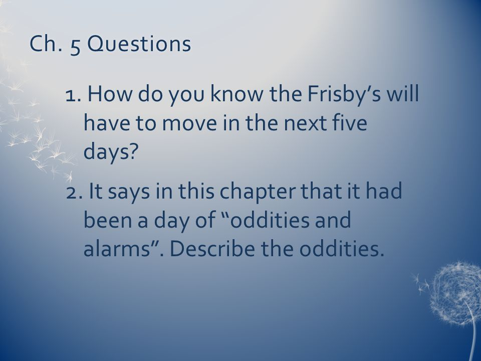 Ch. 5 Questions 1. How do you know the Frisby's will have to move in the next five days