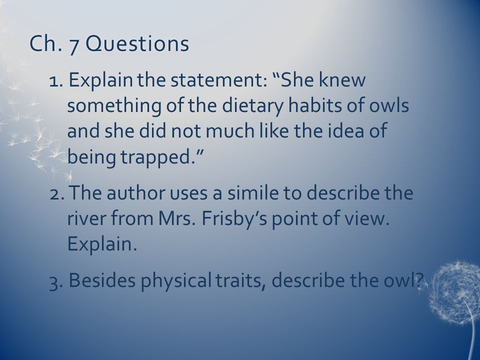 Ch. 7 Questions 1. Explain the statement: She knew something of the dietary habits of owls and she did not much like the idea of being trapped.