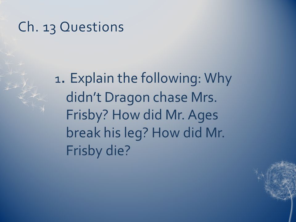 Ch. 13 Questions 1. Explain the following: Why didn't Dragon chase Mrs.