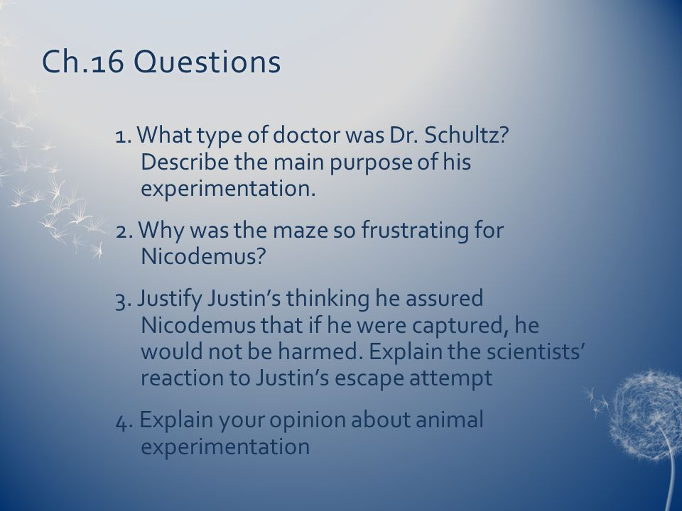 Ch.16 Questions 1. What type of doctor was Dr. Schultz Describe the main purpose of his experimentation.