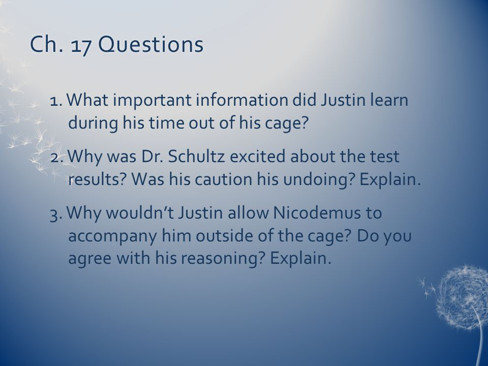 Ch. 17 Questions 1. What important information did Justin learn during his time out of his cage