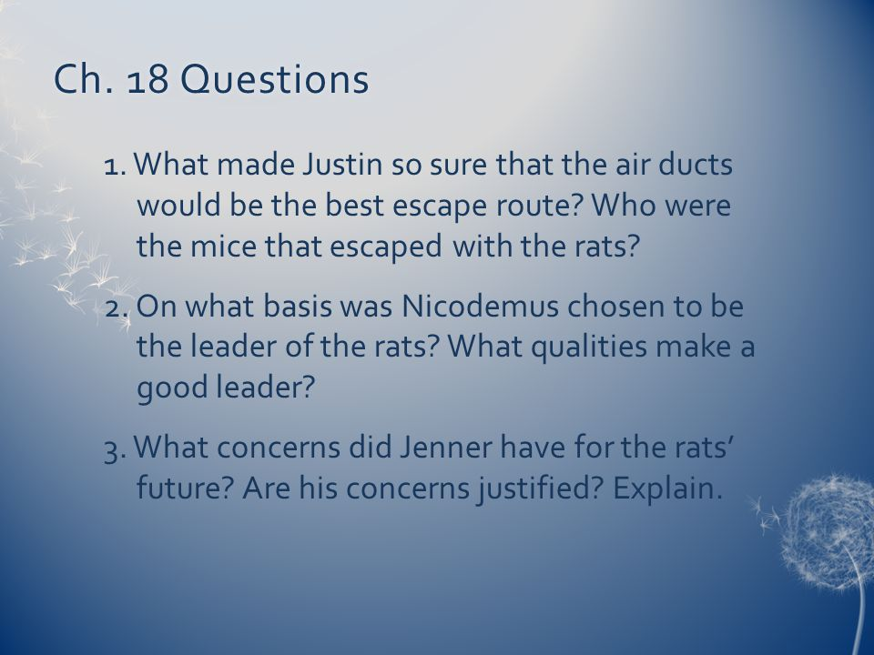 Ch. 18 Questions 1. What made Justin so sure that the air ducts would be the best escape route Who were the mice that escaped with the rats