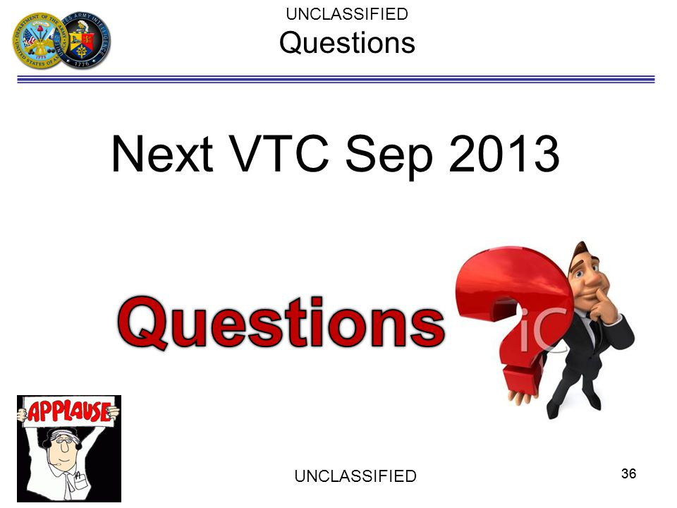 UNCLASSIFIED Questions Next VTC Sep 2013 Questions UNCLASSIFIED 36 36
