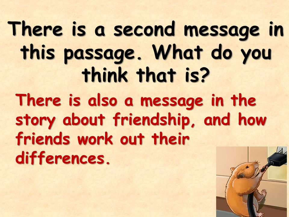 There is a second message in this passage. What do you think that is