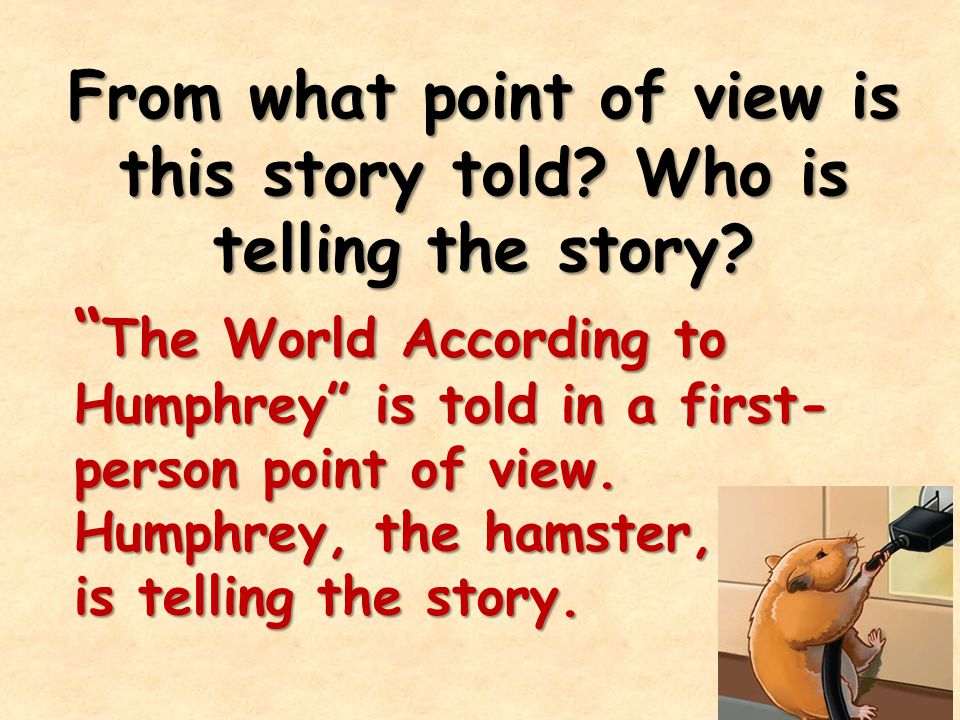 From what point of view is this story told Who is telling the story