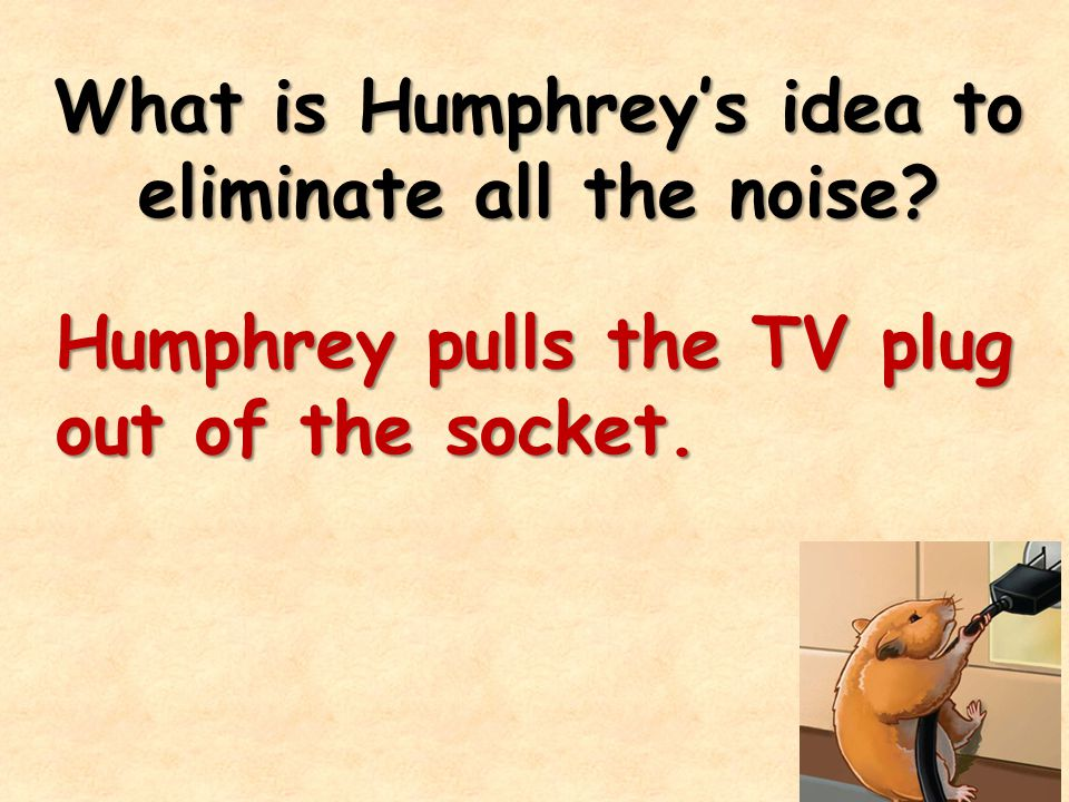 What is Humphrey's idea to eliminate all the noise
