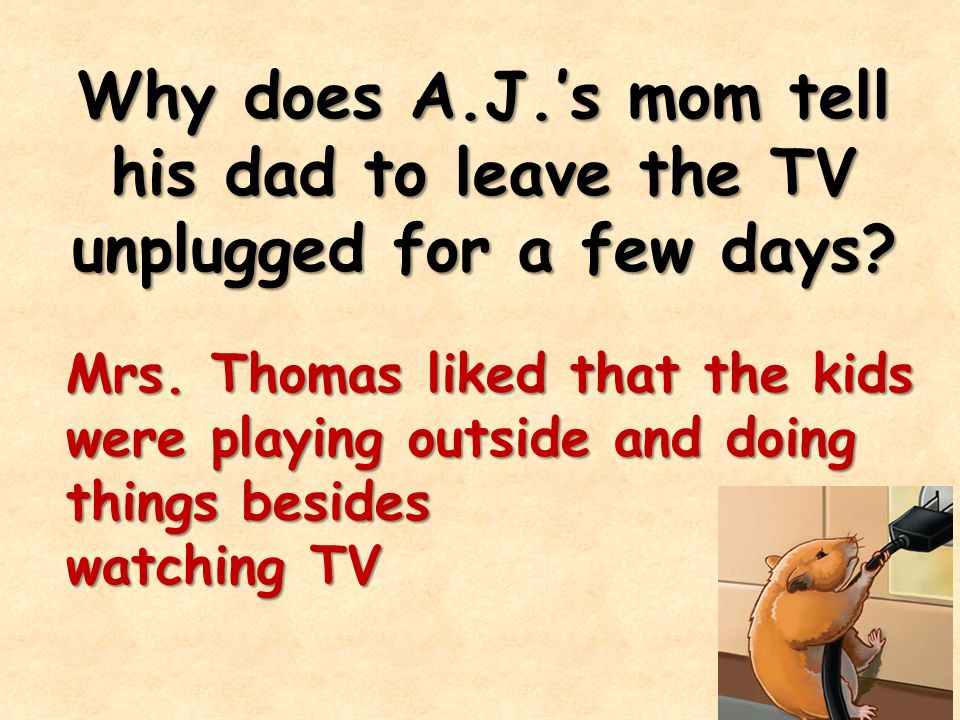 Why does A.J.'s mom tell his dad to leave the TV unplugged for a few days